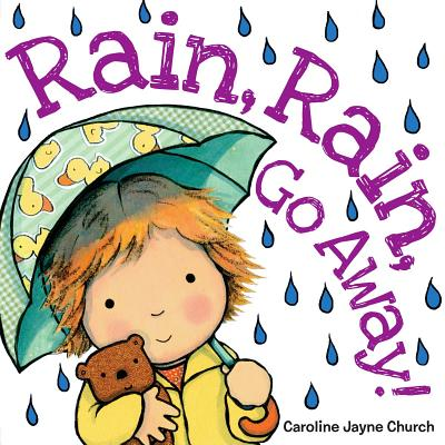 Rain, Rain, Go Away By Church, Caroline Jayne (ILT)